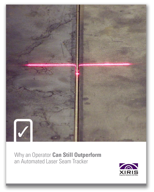 Cover image of Xiris Why an Operator Can Still Outperform an Automated Laser Seam Tracker White Paper